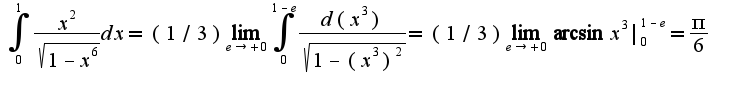 $\int_{0}^{1}\frac{x^2}{\sqrt{1-x^6}}dx=(1/3)\lim_{e\rightarrow +0}\int_{0}^{1-e}\frac{d(x^3)}{\sqrt{1-(x^3)^2}}=(1/3)\lim_{e\rightarrow +0}\arcsin x^3|_{0}^{1-e}=\frac{\pi}{6}$