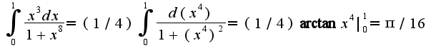 $\int_{0}^{1}\frac{x^3 dx}{1+x^8}=(1/4)\int_{0}^{1}\frac{d(x^4)}{1+(x^4)^2}=(1/4)\arctan x^4|_{0}^{1}=\pi/16$