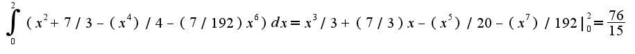 $\int_{0}^{2}(x^2+7/3-(x^4)/4-(7/192)x^6)dx=x^3/3+(7/3)x-(x^5)/20-(x^7)/192|_{0}^{2}=\frac{76}{15}$