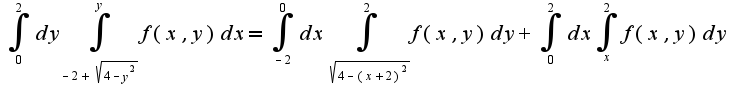 $\int_{0}^{2}dy\int_{-2+\sqrt{4-y^2}}^{y}f(x,y)dx=\int_{-2}^{0}dx\int_{\sqrt{4-(x+2)^2}}^{2}f(x,y)dy+\int_{0}^{2}dx\int_{x}^{2}f(x,y)dy$