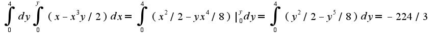 $\int_{0}^{4}dy\int_{0}^{y}(x-x^3y/2)dx=\int_{0}^{4}(x^2/2-yx^4/8)|_{0}^{y}dy=\int_{0}^{4}(y^2/2-y^5/8)dy=-224/3$