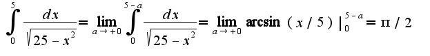 $\int_{0}^{5}\frac{dx}{\sqrt{25-x^2}}=\lim_{a\rightarrow +0}\int_{0}^{5-a}\frac{dx}{\sqrt{25-x^2}}=\lim_{a\rightarrow +0}\arcsin(x/5)|_{0}^{5-a}=\pi/2$