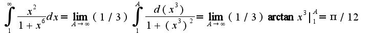 $\int_{1}^{\infty}\frac{x^2}{1+x^6}dx=\lim_{A\rightarrow \infty}(1/3)\int_{1}^{A}\frac{d(x^3)}{1+(x^3)^2}=\lim_{A\rightarrow \infty}(1/3)\arctan x^3|_{1}^{A}=\pi/12$