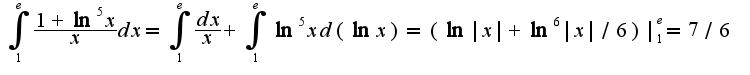 $\int_{1}^{e}\frac{1+\ln^5 x}{x}dx=\int_{1}^{e}\frac{dx}{x}+\int_{1}^{e}\ln ^5 x d(\ln x)=(\ln x +\ln^6  x /6) _{1}^{e}=7/6$