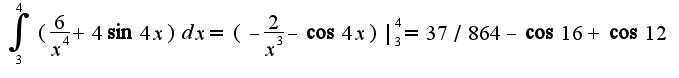 $\int_{3}^{4}(\frac{6}{x^4}+4\sin 4x)dx=(-\frac{2}{x^3}-\cos 4x)|_{3}^{4}=37/864-\cos 16+\cos 12$