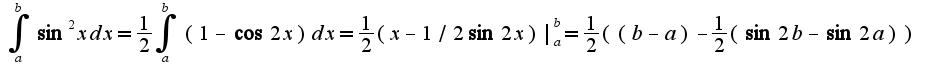 $\int_{a}^{b}\sin^2xdx=\frac{1}{2}\int_{a}^{b}(1-\cos 2x)dx=\frac{1}{2}(x-1/2\sin2x)|_{a}^{b}=\frac{1}{2}((b-a)-\frac{1}{2}(\sin2b-\sin2a))$