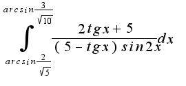 $\int_{arcsin\frac{2}{\sqrt{5}}}^{arcsin\frac{3}{\sqrt{10}}}\frac{2tgx+5}{(5-tgx)sin2x}dx$