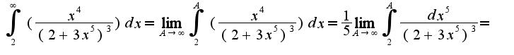 $\int_2^\infty (\frac{x^4}{(2+3x^5)^3})dx = \lim_{A \to \infty} \int_2^A (\frac{x^4}{(2+3x^5)^3})dx = \frac{1}{5} \lim_{A \to \infty} \int_2^A \frac{dx^5}{(2+3x^5)^3} = $