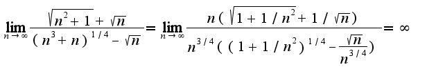 $\lim_{n\rightarrow \infty}\frac{\sqrt{n^2+1}+\sqrt{n}}{(n^3+n)^{1/4}-\sqrt{n}}=\lim_{n\rightarrow \infty}\frac{n(\sqrt{1+1/n^2}+1/\sqrt{n})}{n^{3/4}((1+1/n^2)^{1/4}-\frac{\sqrt{n}}{n^{3/4}})}=\infty$