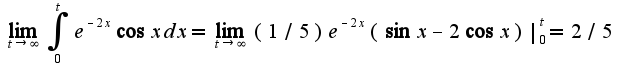 $\lim_{t\rightarrow \infty}\int_{0}^{t} e^{-2x}\cos xdx=\lim_{t\rightarrow \infty}(1/5)e^{-2x}(\sin x-2\cos x)|_{0}^{t}=2/5$