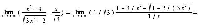 $\lim_{x\rightarrow +\infty}(\frac{x^2-3}{\sqrt{3x^2-2}}-\frac{x}{\sqrt{3}})=\lim_{x\rightarrow +\infty}(1/\sqrt{3})\frac{1-3/x^2-\sqrt{1-2/(3x^2)}}{1/x}=$