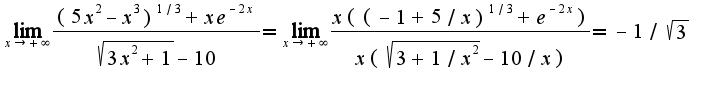 $\lim_{x\rightarrow +\infty}\frac{(5x^2-x^3)^{1/3}+xe^{-2x}}{\sqrt{3x^2+1}-10}=\lim_{x\rightarrow +\infty}\frac{x((-1+5/x)^{1/3}+e^{-2x})}{x(\sqrt{3+1/x^{2}}-10/x)}=-1/\sqrt{3}$
