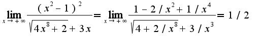 $\lim_{x\rightarrow +\infty}\frac{(x^2-1)^2}{\sqrt{4x^8+2}+3x}=\lim_{x\rightarrow +\infty}\frac{1-2/x^2+1/x^4}{\sqrt{4+2/x^8}+3/x^3}=1/2$