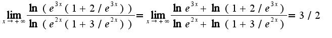 $\lim_{x\rightarrow +\infty}\frac{\ln (e^{3x}(1+2/e^{3x}))}{\ln (e^{2x}(1+3/e^{2x}))}=\lim_{x\rightarrow +\infty}\frac{\ln e^{3x}+\ln(1+2/e^{3x})}{\ln e^{2x}+\ln(1+3/e^{2x})}=3/2$