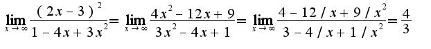 $\lim_{x\rightarrow \infty}\frac{(2x-3)^2}{1-4x+3x^2}=\lim_{x\rightarrow \infty}\frac{4x^2-12x+9}{3x^2-4x+1}=\lim_{x\rightarrow \infty}\frac{4-12/x+9/x^2}{3-4/x+1/x^2}=\frac{4}{3}$