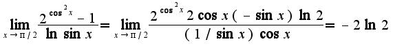 $\lim_{x\rightarrow \pi/2}\frac{2^{\cos^2 x}-1}{\ln\sin x}=\lim_{x\rightarrow \pi/2}\frac{2^{\cos^2 x}2\cos x(-\sin x)\ln 2}{(1/\sin x)\cos x}=-2\ln 2$
