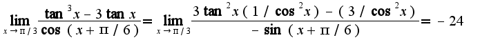 $\lim_{x\rightarrow \pi/3}\frac{\tan^3x-3\tan x}{\cos(x+\pi/6)}=\lim_{x\rightarrow \pi/3}\frac{3\tan^2x(1/\cos^2 x)-(3/\cos^2 x)}{-\sin(x+\pi/6)}=-24$