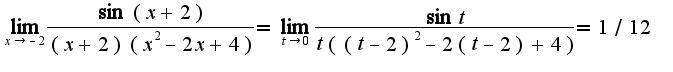 $\lim_{x\rightarrow -2}\frac{\sin (x+2)}{(x+2)(x^2-2x+4)}=\lim_{t\rightarrow 0}\frac{\sin t}{t((t-2)^2-2(t-2)+4)}=1/12$