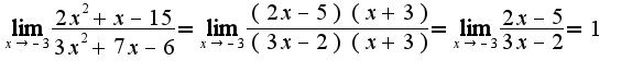$\lim_{x\rightarrow -3}\frac{2x^2+x-15}{3x^2+7x-6}=\lim_{x\rightarrow -3}\frac{(2x-5)(x+3)}{(3x-2)(x+3)}=\lim_{x\rightarrow -3}\frac{2x-5}{3x-2}=1$