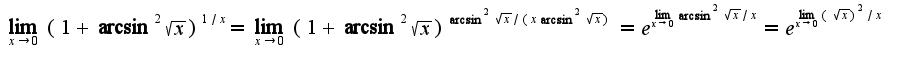 $\lim_{x\rightarrow 0}(1+\arcsin^2\sqrt{x})^{1/x}=\lim_{x\rightarrow 0}(1+\arcsin^2\sqrt{x})^{\arcsin^2\sqrt{x}/(x\arcsin^2\sqrt{x})}=e^{\lim_{x\rightarrow 0}\arcsin^2\sqrt{x}/x}=e^{\lim_{x\rightarrow 0}(\sqrt{x})^2/x}$