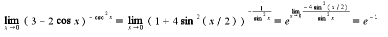 $\lim_{x\rightarrow 0}(3-2\cos x)^{-\csc^2 x}=\lim_{x\rightarrow 0}(1+4\sin^2(x/2))^{-\frac{1}{\sin^2 x}}=e^{\lim_{x\rightarrow 0}\frac{-4\sin^2(x/2)}{\sin^2x}}=e^{-1}$