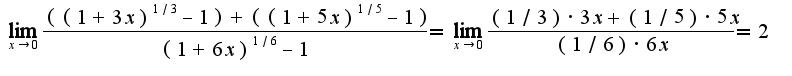$\lim_{x\rightarrow 0}\frac{((1+3x)^{1/3}-1)+((1+5x)^{1/5}-1)}{(1+6x)^{1/6}-1}=\lim_{x\rightarrow 0}\frac{(1/3)\cdot3x+(1/5)\cdot 5x}{(1/6)\cdot 6x}=2$