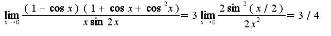 $\lim_{x\rightarrow 0}\frac{(1-\cos x)(1+\cos x+\cos^2 x)}{x\sin 2x}=3\lim_{x\rightarrow 0}\frac{2\sin^2 (x/2)}{2x^2}=3/4$