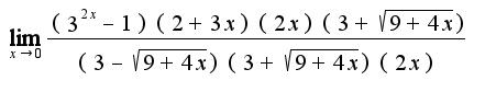 $\lim_{x\rightarrow 0}\frac{(3^{2x}-1)(2+3x)(2x)(3+\sqrt{9+4x})}{(3-\sqrt{9+4x})(3+\sqrt{9+4x})(2x)}$