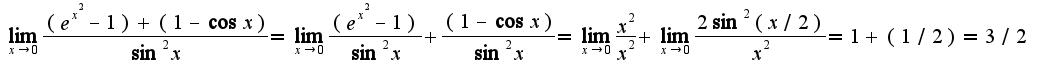 $\lim_{x\rightarrow 0}\frac{(e^{x^2}-1)+(1-\cos x)}{\sin^2 x}=\lim_{x\rightarrow 0}\frac{(e^{x^2}-1)}{\sin^2 x}+\frac{(1-\cos x)}{\sin^2 x}=\lim_{x\rightarrow 0}\frac{x^2}{x^2}+\lim_{x\rightarrow 0}\frac{2\sin^2 (x/2)}{x^2}=1+(1/2)=3/2$