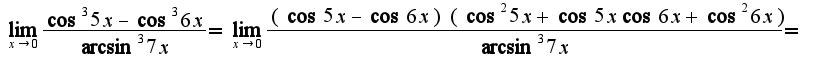 $\lim_{x\rightarrow 0}\frac{\cos^3 5x-\cos^3 6x}{\arcsin^3 7x}=\lim_{x\rightarrow 0}\frac{(\cos 5x-\cos 6x)(\cos^2 5x+\cos 5x\cos 6x+\cos^2 6x)}{\arcsin^3 7x}=$