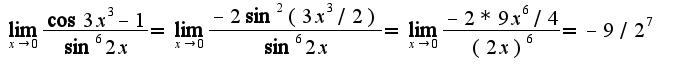 $\lim_{x\rightarrow 0}\frac{\cos 3x^3-1}{\sin^6 2x}=\lim_{x\rightarrow 0}\frac{-2\sin^2 (3x^3/2)}{\sin^6 2x}=\lim_{x\rightarrow 0}\frac{-2*9x^6/4}{(2x)^6}=-9/2^7$