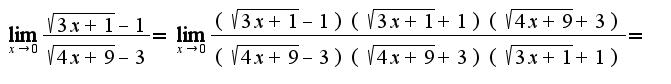 $\lim_{x\rightarrow 0}\frac{\sqrt{3x+1}-1}{\sqrt{4x+9}-3}=\lim_{x\rightarrow 0}\frac{(\sqrt{3x+1}-1)(\sqrt{3x+1}+1)(\sqrt{4x+9}+3)}{(\sqrt{4x+9}-3)(\sqrt{4x+9}+3)(\sqrt{3x+1}+1)}=$