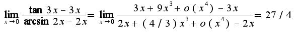 $\lim_{x\rightarrow 0}\frac{\tan 3x-3x}{\arcsin2x -2x}=\lim_{x\rightarrow 0}\frac{3x+9x^3+o(x^4)-3x}{2x+(4/3)x^3+o(x^4)-2x}=27/4$