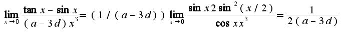 $\lim_{x\rightarrow 0}\frac{\tan x-\sin x}{(a-3d)x^3}=(1/(a-3d))\lim_{x\rightarrow 0}\frac{\sin x 2\sin^2(x/2)}{\cos x x^3}=\frac{1}{2(a-3d)}$