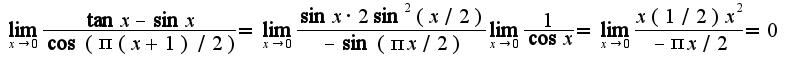 $\lim_{x\rightarrow 0}\frac{\tan x-\sin x}{\cos(\pi(x+1)/2)}=\lim_{x\rightarrow 0}\frac{\sin x\cdot 2\sin^2(x/2)}{-\sin(\pi x/2)}\lim_{x\rightarrow 0}\frac{1}{\cos x}=\lim_{x\rightarrow 0}\frac{x(1/2)x^2}{-\pi x/2}=0$