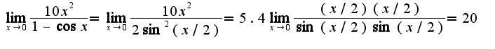 $\lim_{x\rightarrow 0}\frac{10x^2}{1-\cos x}=\lim_{x\rightarrow 0}\frac{10x^2}{2\sin^2(x/2)}=5.4\lim_{x\rightarrow 0}\frac{(x/2)(x/2)}{\sin(x/2)\sin(x/2)}=20$