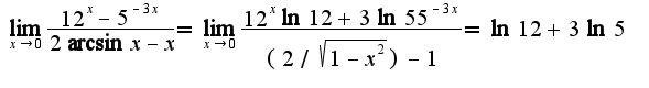 $\lim_{x\rightarrow 0}\frac{12^{x}-5^{-3x}}{2\arcsin x-x}=\lim_{x\rightarrow 0}\frac{12^{x}\ln 12+3\ln 55^{-3x}}{(2/\sqrt{1-x^2})-1}=\ln 12+3\ln 5$