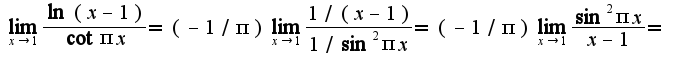 $\lim_{x\rightarrow 1}\frac{\ln(x-1)}{\cot \pi x}=(-1/\pi)\lim_{x\rightarrow 1}\frac{1/(x-1)}{1/\sin^2 \pi x}=(-1/\pi)\lim_{x\rightarrow 1}\frac{\sin^2\pi x}{x-1}=$