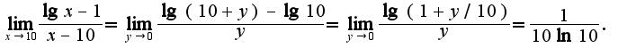 $\lim_{x\rightarrow 10}\frac{\lg x-1}{x-10}=\lim_{y\rightarrow 0}\frac{\lg (10+y)-\lg 10}{y}=\lim_{y\rightarrow 0}\frac{\lg (1+y/10)}{y}=\frac{1}{10\ln 10}.$