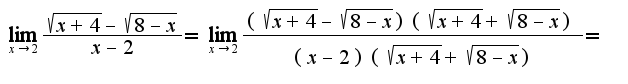$\lim_{x\rightarrow 2}\frac{\sqrt{x+4}-\sqrt{8-x}}{x-2}=\lim_{x\rightarrow 2}\frac{(\sqrt{x+4}-\sqrt{8-x})(\sqrt{x+4}+\sqrt{8-x})}{(x-2)(\sqrt{x+4}+\sqrt{8-x})}=$