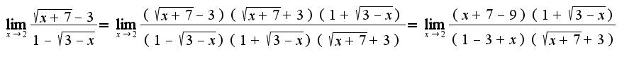 $\lim_{x\rightarrow 2}\frac{\sqrt{x+7}-3}{1-\sqrt{3-x}}=\lim_{x\rightarrow 2}\frac{(\sqrt{x+7}-3)(\sqrt{x+7}+3)(1+\sqrt{3-x})}{(1-\sqrt{3-x})(1+\sqrt{3-x})(\sqrt{x+7}+3)}=\lim_{x\rightarrow 2}\frac{(x+7-9)(1+\sqrt{3-x})}{(1-3+x)(\sqrt{x+7}+3)}$