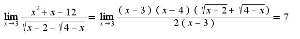 $\lim_{x\rightarrow 3}\frac{x^2+x-12}{\sqrt{x-2}-\sqrt{4-x}}=\lim_{x\rightarrow 3}\frac{(x-3)(x+4)(\sqrt{x-2}+\sqrt{4-x})}{2(x-3)}=7$