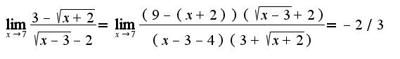 $\lim_{x\rightarrow 7}\frac{3-\sqrt{x+2}}{\sqrt{x-3}-2}=\lim_{x\rightarrow 7}\frac{(9-(x+2))(\sqrt{x-3}+2)}{(x-3-4)(3+\sqrt{x+2})}=-2/3$