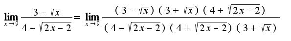 $\lim_{x\rightarrow 9}\frac{3-\sqrt{x}}{4-\sqrt{2x-2}}=\lim_{x\rightarrow 9}\frac{(3-\sqrt{x})(3+\sqrt{x})(4+\sqrt{2x-2})}{(4-\sqrt{2x-2})(4+\sqrt{2x-2})(3+\sqrt{x})}$