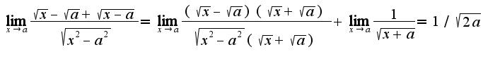 $\lim_{x\rightarrow a}\frac{\sqrt{x}-\sqrt{a}+\sqrt{x-a}}{\sqrt{x^2-a^2}}=\lim_{x\rightarrow a}\frac{(\sqrt{x}-\sqrt{a})(\sqrt{x}+\sqrt{a})}{\sqrt{x^2-a^2}(\sqrt{x}+\sqrt{a})}+\lim_{x\rightarrow a}\frac{1}{\sqrt{x+a}}=1/\sqrt{2a}$