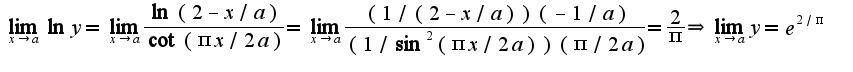 $\lim_{x\rightarrow a}\ln y=\lim_{x\rightarrow a}\frac{\ln(2-x/a)}{\cot (\pi x/2a)}=\lim_{x\rightarrow a}\frac{(1/(2-x/a))(-1/a)}{(1/\sin^2(\pi x/2a))(\pi/2a)}=\frac{2}{\pi}\Rightarrow \lim_{x\rightarrow a}y=e^{2/\pi}$