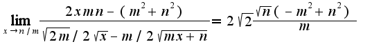 $\lim_{x\rightarrow n/m}\frac{2xmn-(m^2+n^2)}{\sqrt{2m}/2\sqrt{x}-m/2\sqrt{mx+n}}= 2\sqrt{2}\frac{\sqrt{n}(-m^2+n^2)}{m}$