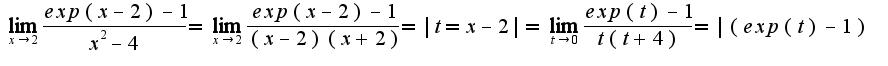 $\lim_{x\rightarrow2}\frac{exp(x-2)-1}{x^2-4}= \lim_{x\rightarrow2}\frac{exp(x-2)-1}{(x-2)(x+2)}= |t=x-2|= \lim_{t\rightarrow0}\frac{exp(t)-1}{t(t+4)}= |(exp(t)-1)$