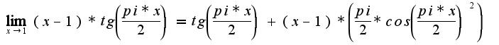 $\lim_{x \rightarrow 1}(x-1)*tg\left( \frac{pi*x}{2}) = tg\left( \frac{pi*x}{2})+(x-1)*\left( \frac{pi}{2}*cos\left(\frac{pi*x}{2})^2)$