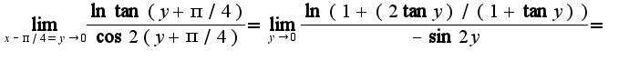 $\lim_{x-\pi/4=y\rightarrow 0}\frac{\ln\tan(y+\pi/4)}{\cos2(y+\pi/4)}=\lim_{y\rightarrow 0}\frac{\ln(1+(2\tan y)/(1+\tan y))}{-\sin 2y}=$